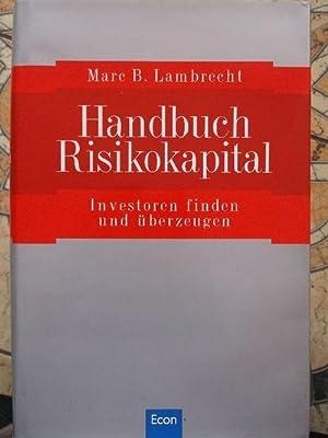 Handbuch Risikokapital- Investoren finden und überzeugen / Marc B. Lambrecht: Lambrecht, ...
