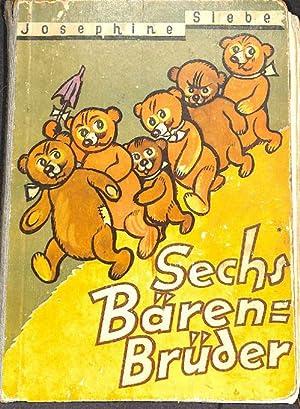Sechs Bären-Brüder die lustigen Abenteuer von josephine siebe mit 4 farbigen und 34 ...