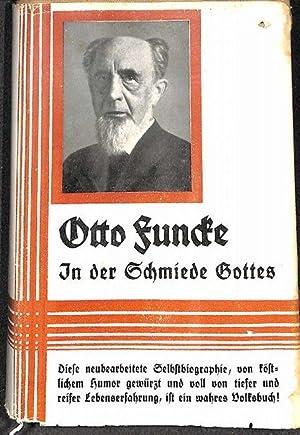 In der Schmiede Gottes Lebenserinnerungen von Otto Funcke das köstlich frische charakterbild ...