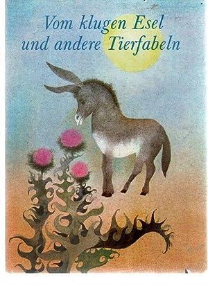Vom klugen Esel und andere Tierfabeln ein Hausschatz, der Alt und Jung Freude und Lebensweisheit ...