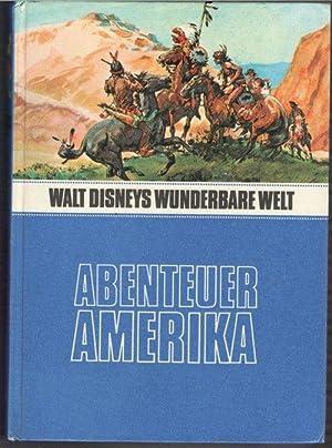Abenteuer Amerika Disney s Wunderbare Welt mit vielen farbigen Illustrationen von den Walt ...