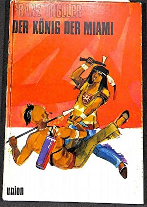 DER KÖNIG DER MIAMI eine Abenteuer- und Indianererzählung von Franz Treller: Treller, ...