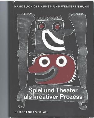 Spiel und Theater als kreativer Prozess , aus der Reihe: Handbuch der Kunst- und Werkerziehung ...