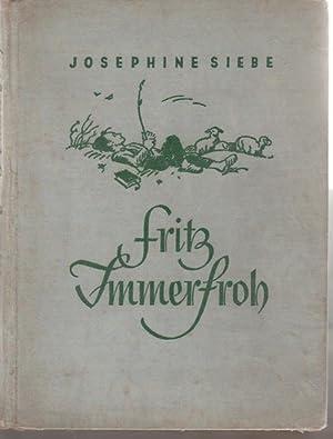 Fritz Immerfroh die Geschichte eines Glückskindes von Josephine Siebe mit Zeichnungen von ...