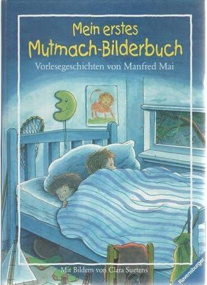 Mein erstes Mutmach-Bilderbuch Vorlesegeschichten von Manfred Mai: Mai, Manfred ;