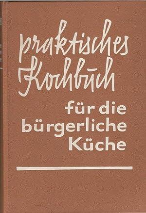 Praktisches Kochbuch für die bürgerliche Kücheein Grundkochbuch mit 1650 ...