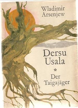 Dersu Usala - Der Taigajäger erlebte Gefahren: Arsenjew, Wladimir K.