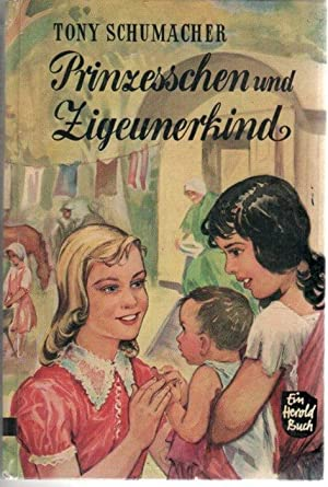 Prinzesschen und Zigeunerkind eine Erzählung für die Jugend von Tony Schumacher mit 21 ...