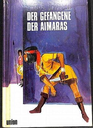 Der Gefangene der Aimaràs Eine Abenteuer- und Indianererzählung aus den Anden vom Franz...