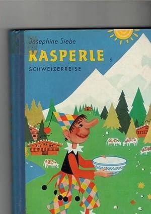 Kasperles Schweizerreise eine lustige Kasperle-Geschichte von Josephine Siebe mit Bildern von ...