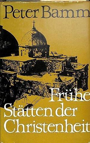 Frühe Stätten der Christenheit in Memorian Anna Reinach von Peter Bamm: Bamm, Peter