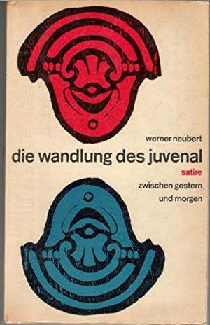 Die Wandlung des Juvenal Satire zwischen gestern und morgen von Werner Neubert: Neubert, Werner