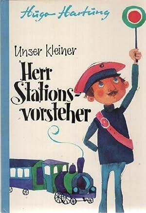 Unser kleiner Herr Stationsvorsteher ein Märchen aus der Welt der Spielzeugeisenbahnen von ...