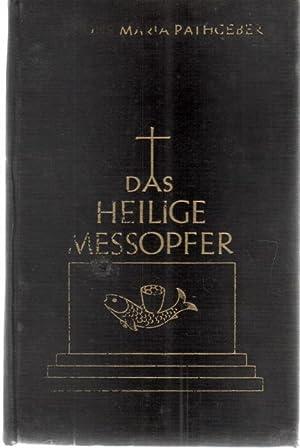 Das heilige Messopfer das Opfer des Neuen Bundes- Sein Wesen und Werden, liturigsche Erfordernisse ...