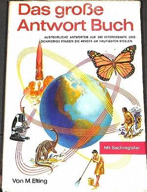 Das grosse Antwort Buch Antworten auf 300 interessante und schwierige Fragen, die Kinder am hä...