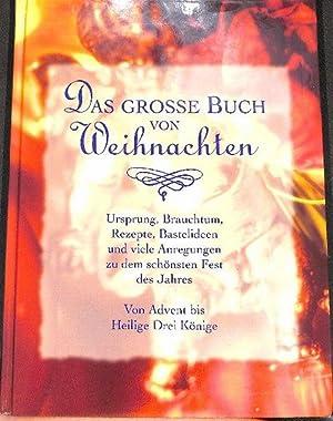 Das grosse Buch von Weihnachten Ursprung, Brauchtum, Rezepte, Bastelideen und viele Anregungen zu ...