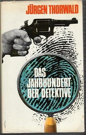Das Jahrhundert der Detektive Weg und Abenteuer der Kriminalistik nach wahren Kriminalfällen ...