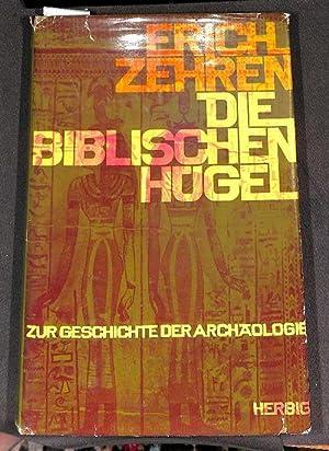 Die biblischen Hügel. Zur Geschichte der Archäologie von Erich Zehren mit 112 Abbildungen...