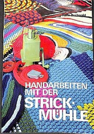 Handarbeiten mit der Strickmühle Vorschläge mit Anleitungen: Buchwald, Karin
