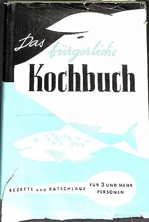 Das bürgerliche Kochbuch, koche praktisch, iß dich satt, bleib gesund und werde schlank ...