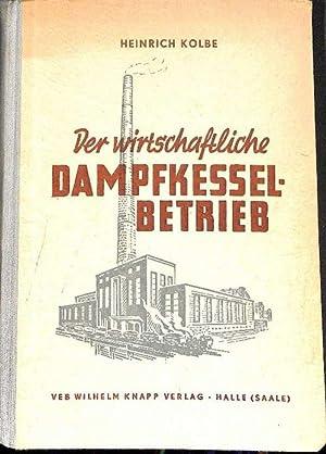 Der wirtschaftliche Dampfkesselbetrieb. Handbuch für wirtschaftliche Betriebsführung von ...