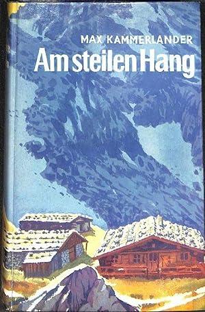 Am steilen Hang ein Roman aus den Alpen von Max Kammerlander: Kammerlander, Max
