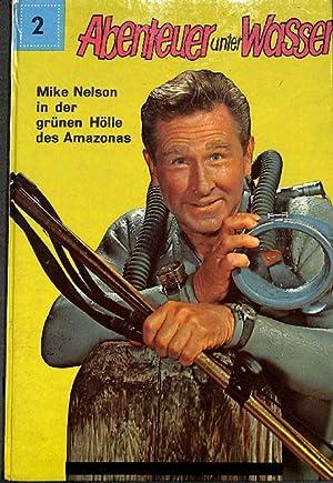 Abenteuer unter Wasser 2 Mike Nelson in der grünen Hölle des Amazonas von Carel Beke mit ...