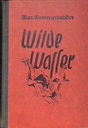 Wilde Wasser ein Bergbauernroman aus den Tiroler Bergen von Unwetter einer nahenden Katastrophe, ...