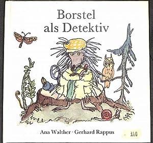Borstel als Detektiv eine Geschichte von Ana Walther mit Illustrationen von Gerhard Rappus: Ana ...