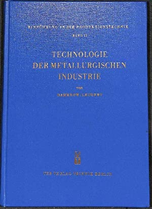 Einführung in die Produktionstechnik. Band 2 Technologie der Metallurgischen Industrie: ...
