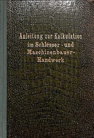 ANLEITUNG zur KALKULATION im Schlosser und Maschinenbauer Handwerk Georg Kammenhuber und Leo ...