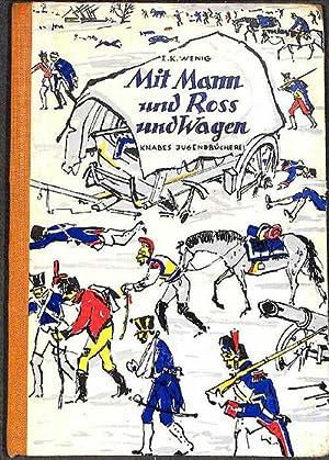 Mit Mann und Roß und Wagen eine historische Erzählung aus dem Jahre 1812 von Ernst Karl ...