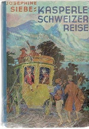 Kasperles Schweizerreise eine lustige Kasperle-Geschichte Josephine Siebe mit Bildern von Ernst ...