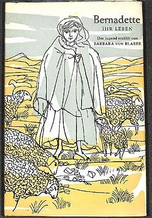 Bernadette ihr Leben der Jugend erzählt Barbara von Blarer mit Zeichnungen von Georgette ...