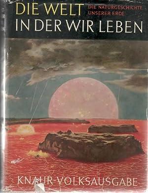 Die Welt in der wir leben - Die Naturgeschichte unserer Erde / Lincoln Barnett ; Redaktion ...