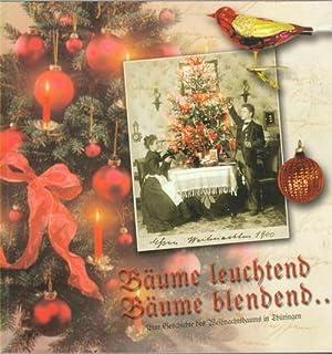 Bäume leuchtend, Bäume blendend .eine Geschichte des Weihnachtsbaums in Thüringen ...