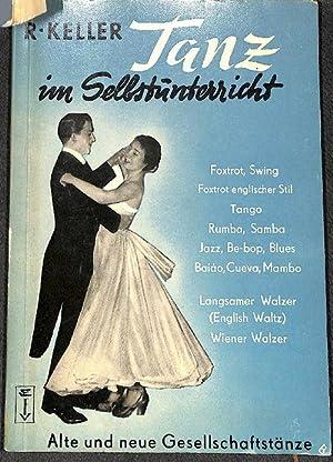 Tanz im Selbstunterricht alte und neue Gesellschaftstänze: Richard ,Keller
