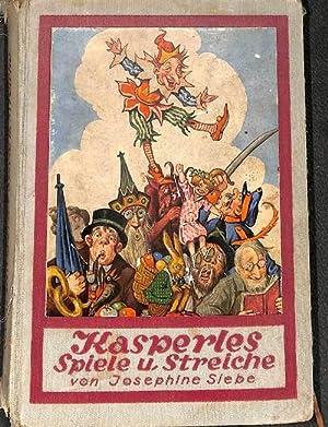 Kasperles Spiele und Streiche. erzählt von josephine Siebe mit 4 Vollbildern von Ernst Kutzner...