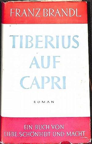 Tiberius auf Capri ein Buch von Liebe Schönheit und Macht von Franz Brandl: Franz Brandl