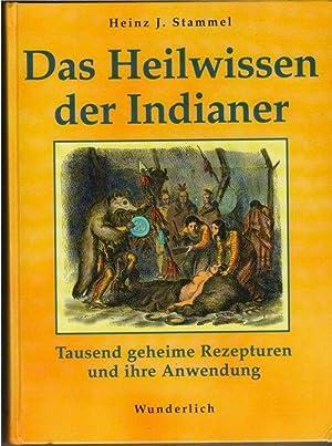 Das Heilwissen der Indianer Tausend geheime Rezepturen und ihre Anwendung Prophylaxe, Hygiene, Di&...