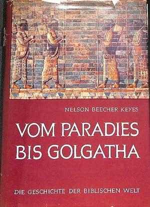 Vom Paradies bis Golgatha die Geschichte der biblischen Welt in Wort und Bild von Nelson Beecher ...