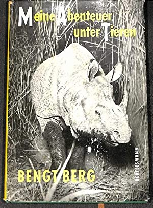Meine Abenteuer unter Tieren mit Bildern nach Originalaufnahmen des Verfassers von Bengt Berg: ...