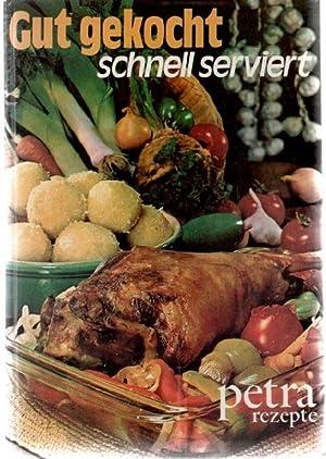 Gut gekocht, schnell serviert Über 1000 Petra Rezepte mit mehr als 200 meist farbigen fotos s&...
