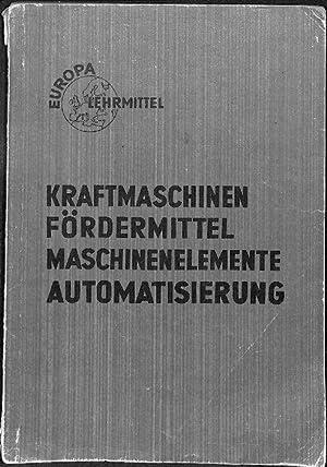 Kraftmaschinen, Fördermittel, Maschinenelemente, Automatisierung (Europa-Fachbuchreihe fü...