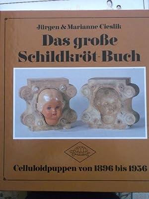 Das grosse Schildkröt-Buch. Celluloidpuppen von 1896 bis: Cieslik, Jürgen und