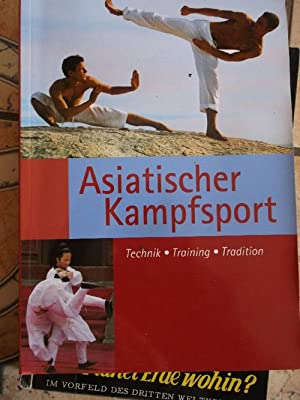 Asiatischer Kampfsport : Technik - Training - Tradition