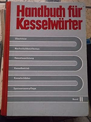 Handbuch für Kesselwärter Band II: Überhitzer, Nachschaltheizflächen,: Fleck, Friedrich, Rausch,