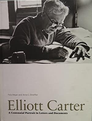 Elliott Carter: A Centennial Portrait in Letters and Documents.