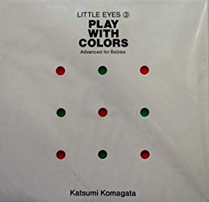 Play with colors. Advenced for Babies.: KOMAGATA, Katsumi.