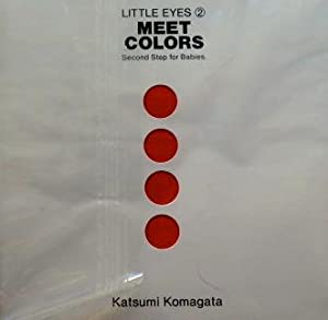 Meet Colors. Second step for babies.: KOMAGATA, Katsumi.